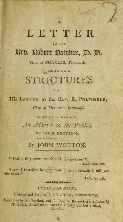 John Wotton - A letter to the Rev. Robert Hawker, D.D., vicar of Charles, Plymouth : containing strictures on his letter to the Rev. R. Polwhele, vicar of Manaccan, Cornwall ; to which is prefixed an address to the public