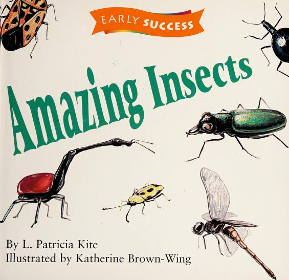 Amazing insects (Early success) by L. Patricia Kite