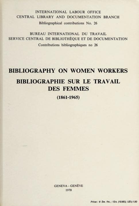 Bibliography of women workers = Bibliographie sur le travail des femmes (1861-1965) by International Labour Office. Library
