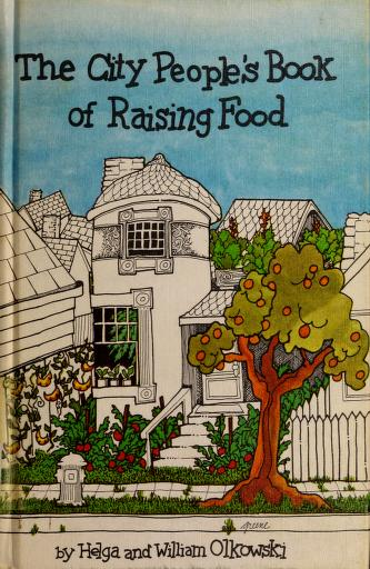 Cover of: The city people's book of raising food | Helga Olkowski