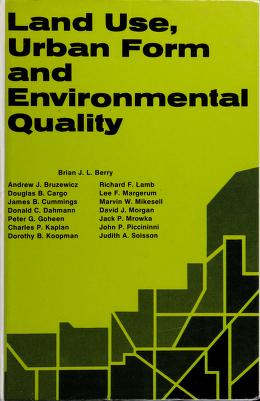 Cover of: Land use, urban form and environmental quality | [by] BRian J. L. Berry [and others] for the Office of Research and Development, Environmental Protection Agency.