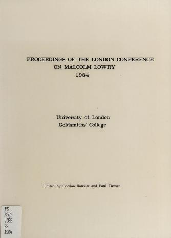 Cover of: Proceedings of the London Conference on Malcolm Lowry, 1984, University of London, Goldsmiths' College | London Conference on Malcolm Lowry (1984 Goldsmiths' College)