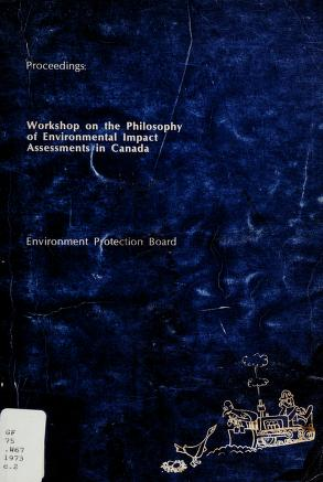 Cover of: Proceedings : workshop on the Philosophy of Environmental Impact Assessments in Canada. --   Workshop on the Philosophy of Environmental Impact Assessments in Canada (1973 Winnipeg, Man.)