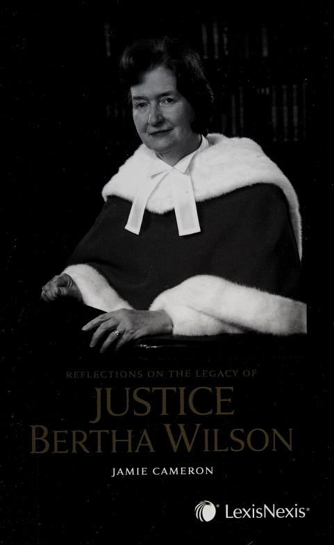 Reflections on the legacy of Justice Bertha Wilson by general editor, Jamie Cameron.
