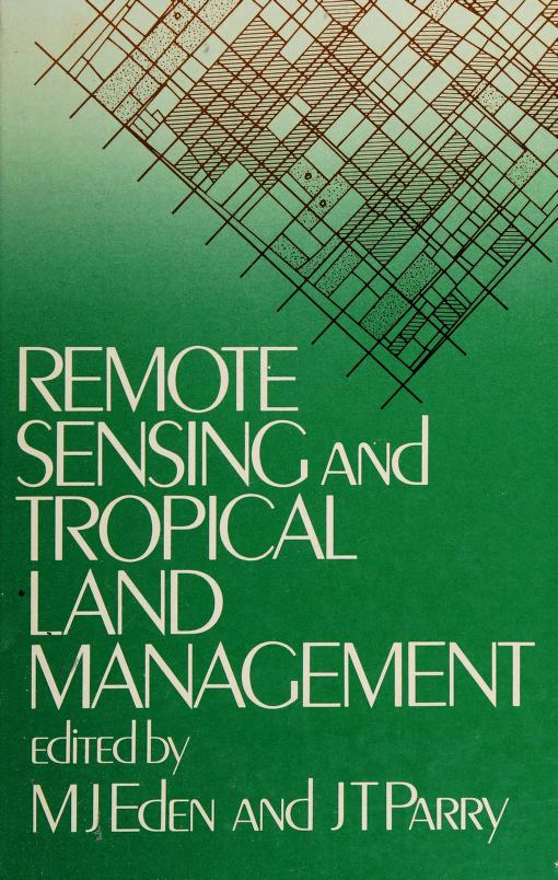 Remote sensing and tropical land management by edited by M.J. Eden and J.T. Parry.