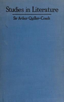 Cover of: Studies in literature   Quiller-Couch, Arthur Thomas Sir