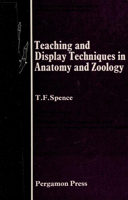 Teaching and display techniques in anatomy and zoology by T. F. Spence