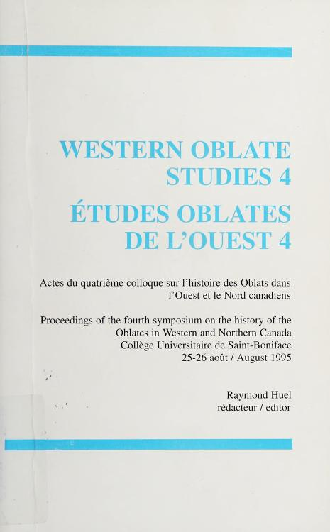 Western Oblate studies 4 by Symposium on the History of the Oblates in Western and Northern Canada (4th 1995 Collège universitaire de Saint-Boniface)